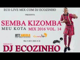 Semba Kizomba Mix 2016 (Meu Kota) Vol.14 - Eco Live Mix Com Dj Ecozinho Mix # 102 I 2016 # 22