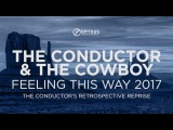 The Conductor &amp The Cowboy - Feeling This Way 2017 (The Conductor's Retrospective Reprise) Serious