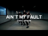 AIN`T MY FAULT - ZARA LARSSON  CHOREOGRAPHY - Soi JANG