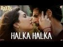 Halka Halka Raees Shah Rukh Khan Mahira Khan Ram Sampath Sonu Nigam Shreya Ghoshal