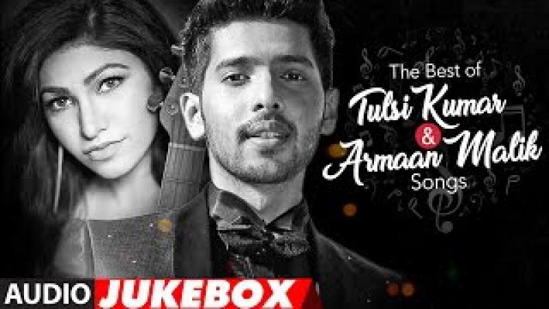 The Best Of Tulsi Kumar Armaan Malik Songs 2017   Audio Jukebox   T-Series
