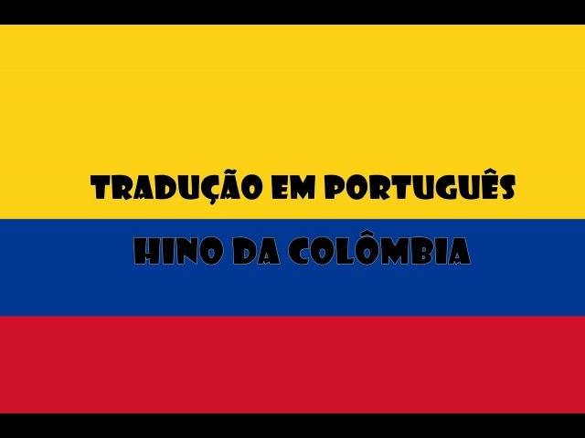 Hino da Colômbia - Tradução em Português BR