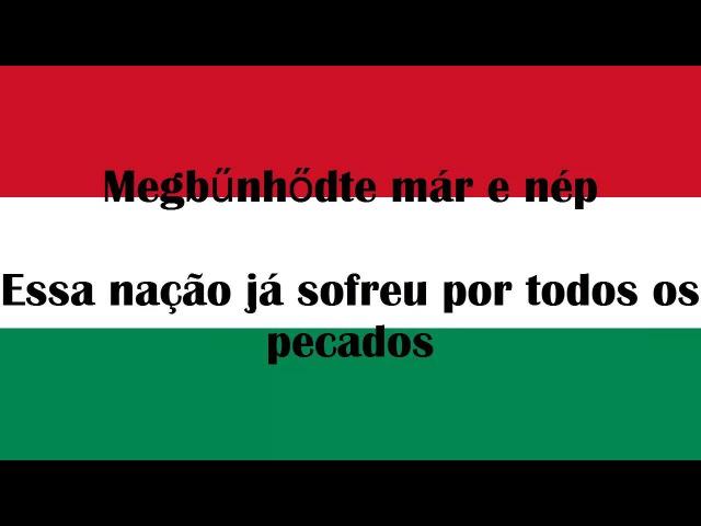 Hino Nacional da Hungria Traduzido[HU/PT]-Himnusz
