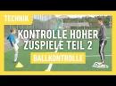 Fussballtraining Hohe Zuspiele Teil 2 - Ballkontrolle - Technik