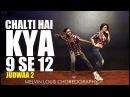 Chalti Hai Kya 9 se 12 Melvin Louis ft Sandeepa Dhar Judwaa 2 Tan Tana Tan