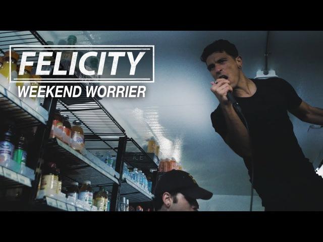 FELICITY - WEEKEND WORRIER [OFFICIAL VIDEO]