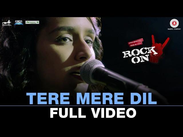 Tere Mere Dil - Full Video | Rock On 2 | Farhan Akhtar Shraddha Kapoor | Shankar Ehsaan Loy
