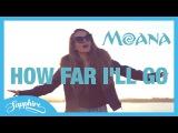 How Far I'll Go - Disney's Moana - Cover by 13 yo Sapphire