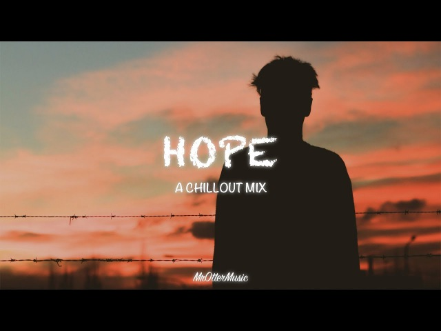 Hope | A Chillout Mix