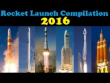 Rocket Launch Compilation (2016)  Go To Space