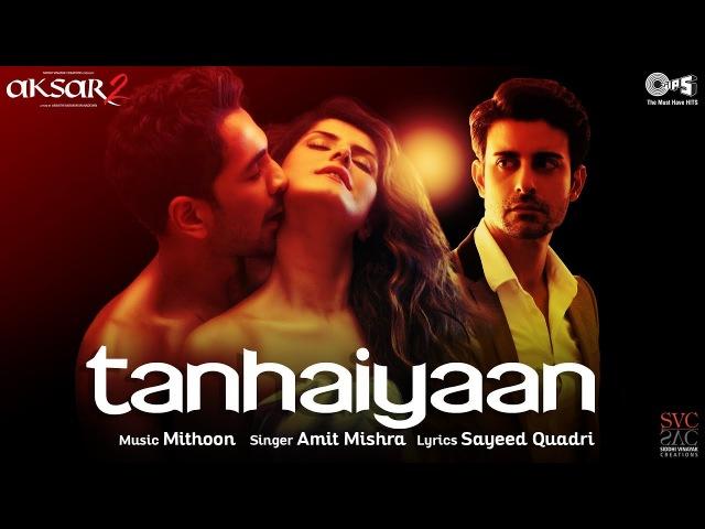 Клип на песню Tanhaiyaan из фильма Aksar 2 - Зарин Кхан и Гаутам Роде