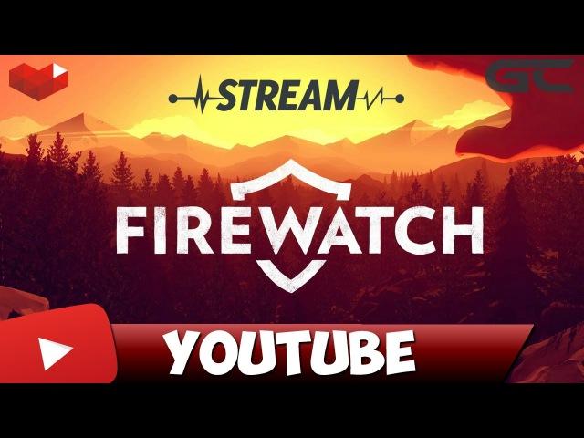 🔴 ПОЖНАДЗОР - СТРИМ по игре Firewatch 🔴
