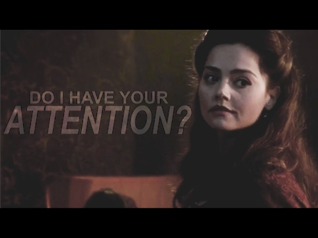 Do I Have Your Attention? [Clara Oswald]