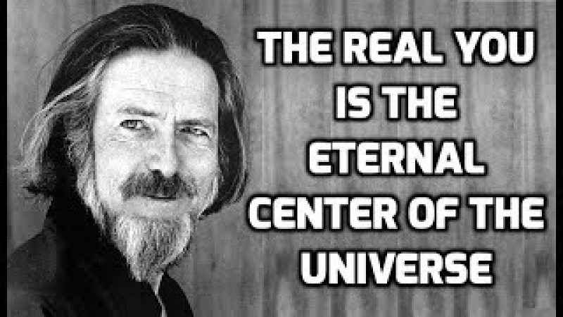 Alan Watts: The Real You Is The Eternal Center of the Universe