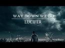 Lucifer || Way Down We Go