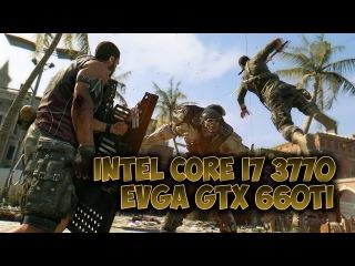 [Test] Dying Light - Intel Core i7 @3770 - EVGA GTX 660Ti 2GB