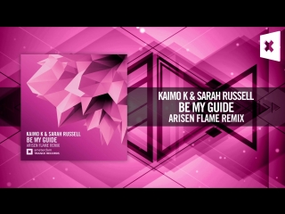 Kaimo K  Sarah Russell - Be My Guide (Arisen Flame Remix) FULL Amsterdam Trance