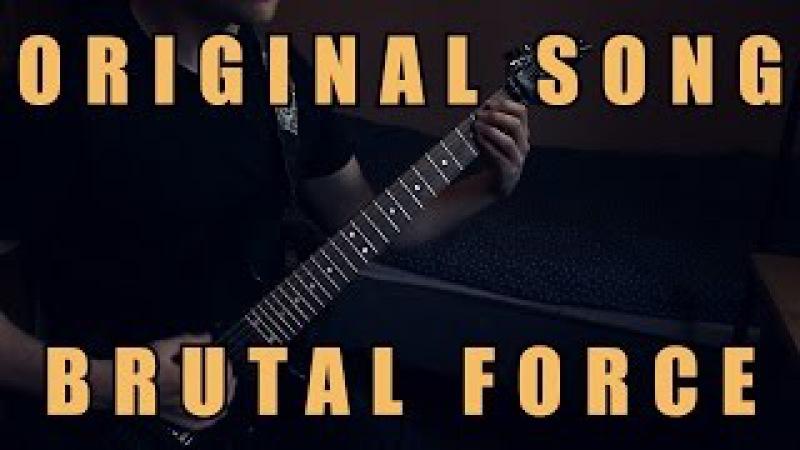 Original Song - BRUTAL FORCE