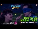 Toota Jo Kabhi Tara - Remix by Dj Chetas  A Flying Jatt  Tiger Shroff &amp Jacqueline Fernandez