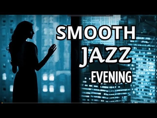 The Best Smooth Jazz Instrumental Relaxing Music Emotion Relax