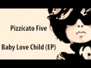 Pizzicato Five Baby Love Child EP (Futurama, Leela's Homeworld ending song)