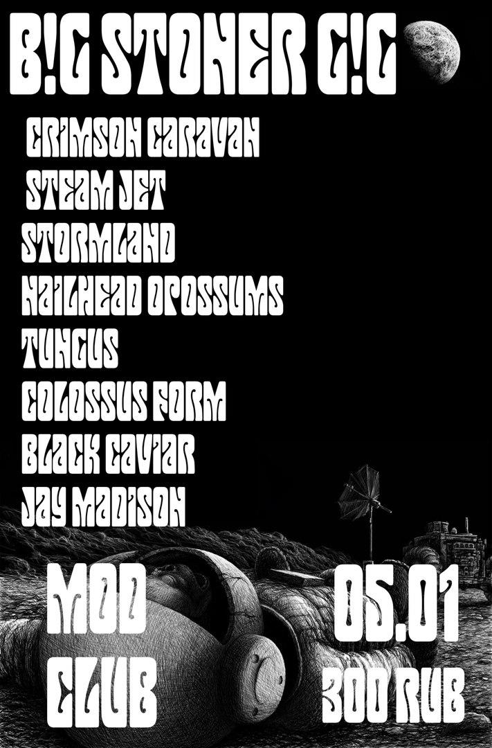 B!g Stoner G!g #2 @ MOD club (Crimson Caravan · Steam Jet · StormLand · Nailhead Opossums · Tungus · Colossus Form · Black Caviar · Jay Madison)