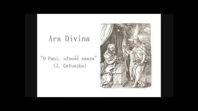 Ars Divina - O Pani, ufność nasza (J. Gałuszka)