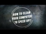 How to clean your computer to speed up?