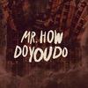 Mr.HowDoYouDo