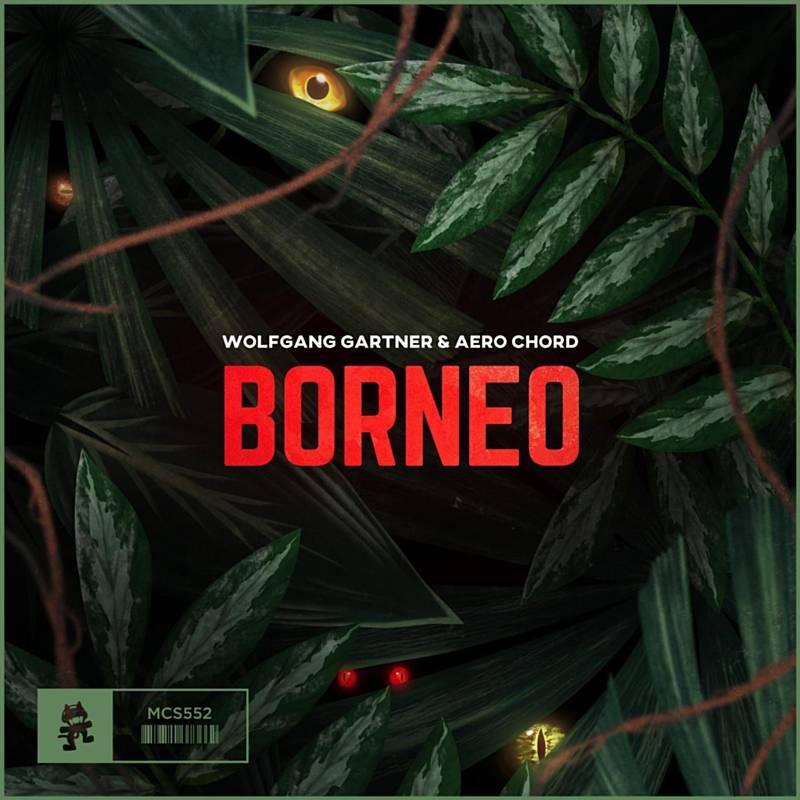 Wolfgang Gartner & Aero Chord - Borneo