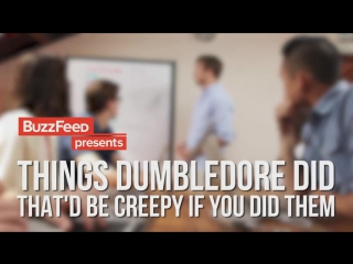 BuzzFeed presents - Things Dumbledore Did Thatd Be Creepy If