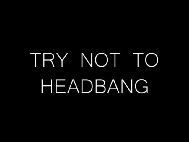 TRY NOT TO HEADBANG CHALLENGE Original