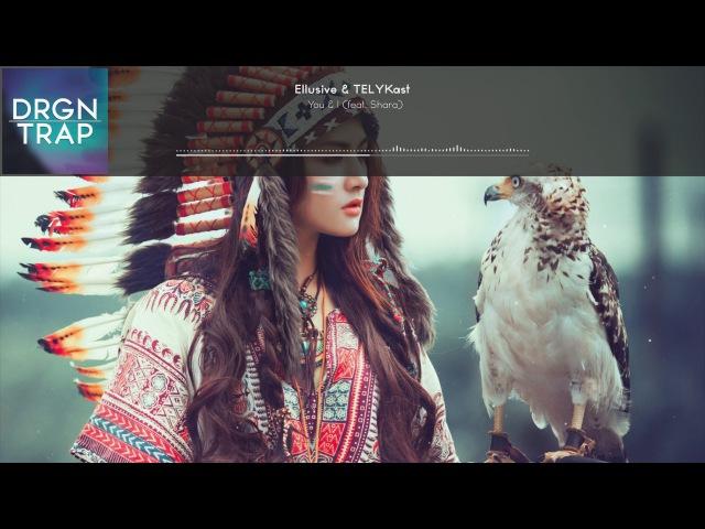Ellusive TELYKast - You I (feat Shara) » Freewka.com - Смотреть онлайн в хорощем качестве
