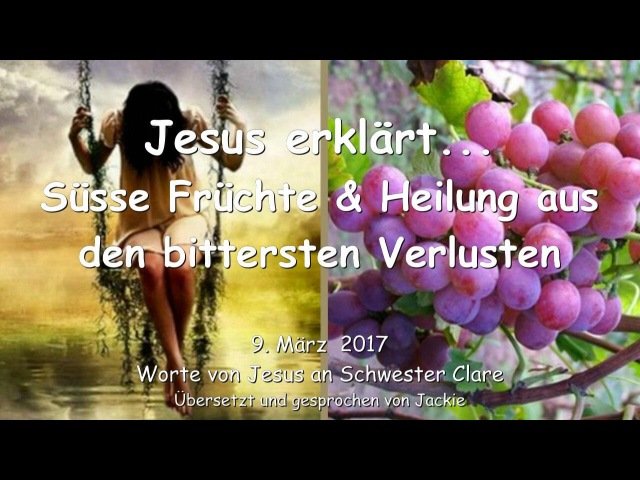 JESUS Erklärt...Ich bringe süsse Früchte hervor aus den bittersten Verlusten ❤️ 9. März 2017