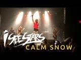 4K I See Stars - Calm Snow (live in Toronto)