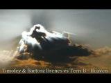 Timofey &amp Bartosz Brenes vs Terri B! Heaven Radio Edit