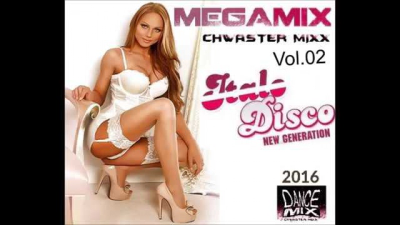 New Generation Italo Disco Vol. 02 (Chwaster Mixx) Megamix 2016