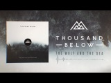 Thousand Below - The Wolf And The Sea