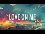 Galantis &amp Hook N Sling Love On Me (Lyrics Lyric Video) Progressive House