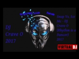 SNAP vs Ice Mc DJ Crave O 2017 Rhythm is a Dancer-Electro Techno(360p)