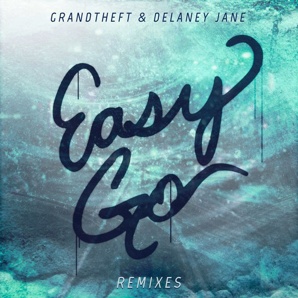 Grandtheft feat. Delaney Jane - Easy Go (Hunter Siegel Remix)