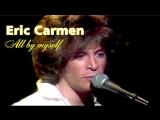 Eric Carmen «All by Myself» (1975)