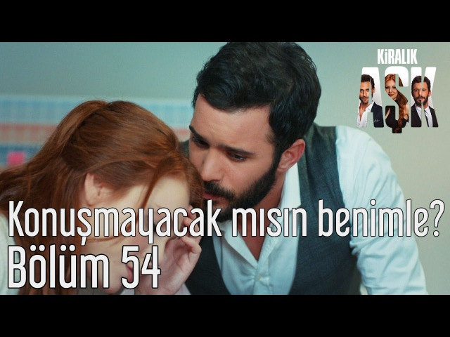 Kiralık Aşk 54. Bölüm - Konuşmayacak mısın Benimle