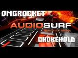 OmgRocket  Audiosurf  Chokehold