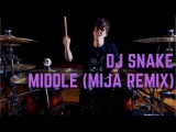 DJ Snake - Middle (Mija Remix) - Drum Cover