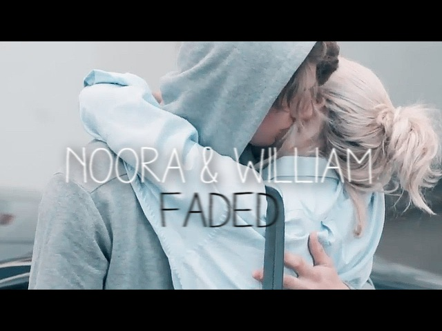 Noora william || FADED || мы всегда будем вместе