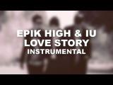 EPIK HIGH (에픽하이) - LOVE STORY 연애소설 (Feat. IU 아이유) MV Instrumental