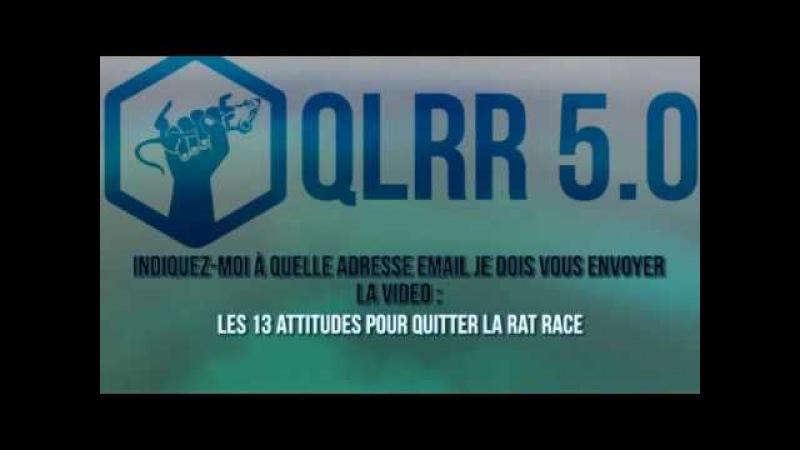 QLRR 5.0 ! Les 13 ATTITUDES qui vous PERMETTENT de quitter la RAT RACE...