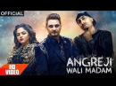 Angreji Wali Madam (Full Song)   Kulwinder Billa, Dr Zeus, Shipra Goyal Ft Wamiqa Gabbi