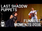 THE LAST SHADOW PUPPETS FUNNIEST MOMENTS 2016 MILES KANE &amp ALEX TURNER